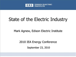 State of the Electric Industry  Mark Agnew, Edison Electric Institute  2010 IEA Energy Conference  September 23, 2010