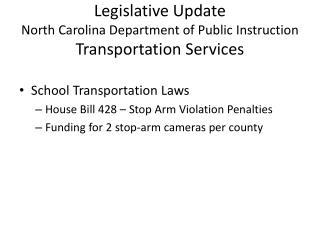 Legislative Update North Carolina Department of Public Instruction Transportation Services