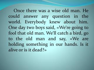 If he says , « Dead »,  we'll let the bird fly ,  and if he says , « Alive »,  we'll kill it ».