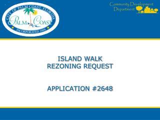 ISLAND WALK REZONING REQUEST APPLICATION #2648