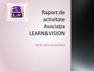 Raport de activitate Asocia ţia LEARN&VISION