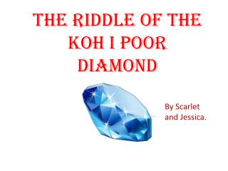 THE RIDDLE OF THE KOH I POOR DIAMOND