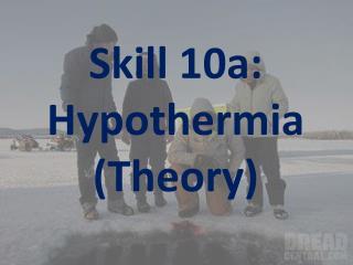 Skill  10a: Hypothermia (Theory)