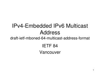 IPv4-Embedded IPv6 Multicast Address draft-ietf-mboned-64-multicast-address-format