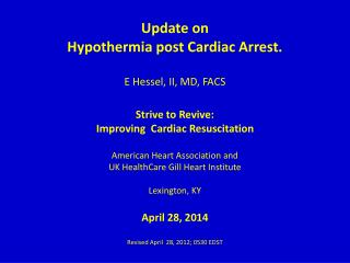 Update on  Hypothermia post Cardiac Arrest. E Hessel, II, MD, FACS