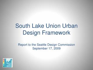 South Lake Union Urban Design Framework Report to the Seattle Design Commission September 17, 2009
