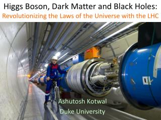 Higgs Boson, Dark Matter and Black Holes:  Revolutionizing the Laws of the Universe with the LHC