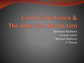 Civil Disobedience &  The American Revolution