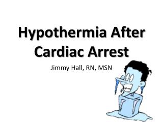 Hypothermia After Cardiac Arrest