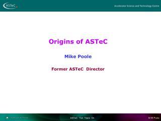 Origins of  ASTeC