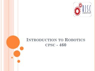 Introduction to Robotics cpsc  - 460