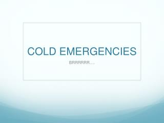COLD EMERGENCIES