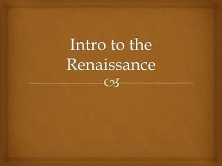 Intro to the  Renaissance