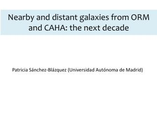 Nearby and distant galaxies from ORM and CAHA: the next decade
