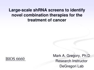 Large- scale  shRNA screens to identify novel combination therapies for the treatment of  cancer
