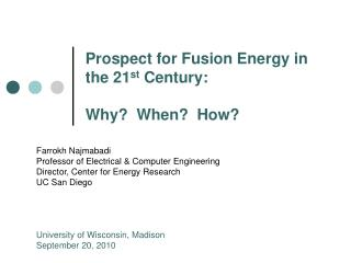 Prospect for Fusion Energy in the 21 st  Century: Why?  When?  How?