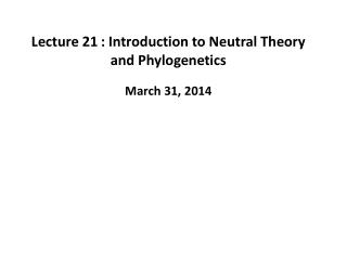 Lecture  21 	:  Introduction to Neutral  Theory and  Phylogenetics