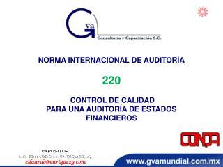NORMA INTERNACIONAL DE AUDITORÍA 220 CONTROL DE CALIDAD PARA UNA AUDITORÍA DE ESTADOS FINANCIEROS
