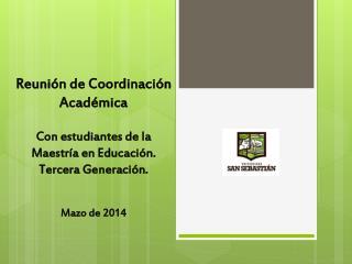 Reunión de  Coordinación  Académica Con estudiantes de la Maestría en  Educación.