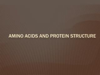 Amino Acids and Protein Structure