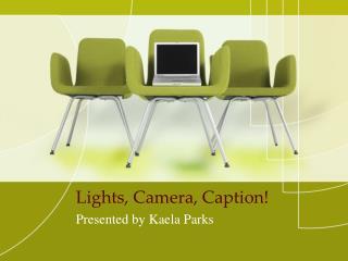Lights, Camera, Caption!
