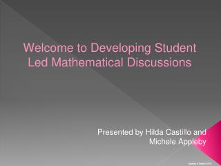 Welcome  to Developing  Student Led Mathematical  Discussions