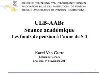 ULB- AABr S�ance  acad�mique Les  fonds  de pension �  l�aune  de S-2