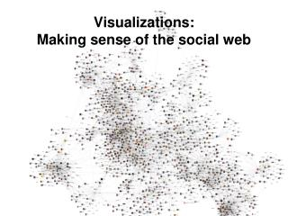 Visualizations:  Making sense of the social web