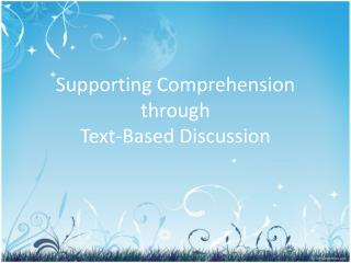 Supporting Comprehension through  Text-Based Discussion