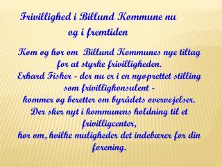 Kom og hør om Billund Kommunes nye tiltag for at styrke frivilligheden.