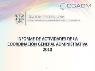 INFORME DE ACTIVIDADES DE LA COORDINACIÓN GENERAL ADMINISTRATIVA 2010