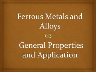 Ferrous Metals and Alloys  General Properties and Application
