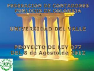 FEDERACION DE CONTADORES PUBLICOS DE COLOMBIA UNIVERSIDAD DEL VALLE PROYECTO  DE LEY 077