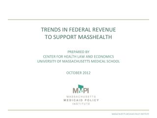 TRENDS IN FEDERAL REVENUE  TO SUPPORT MASSHEALTH