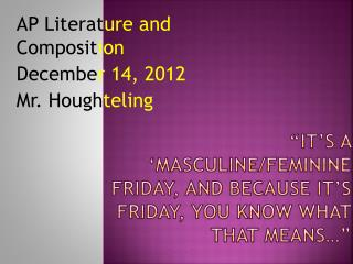 �It�s a �Masculine/Feminine Friday, and because it�s Friday, you know what that means��
