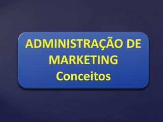 ADMINISTRAÇÃO DE MARKETING Conceitos