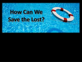 How Can We Save the Lost?