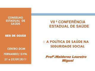 CONSELHO ESTADUAL  DE SAÚDE  SES DE GOIÁS        CENTRO DOM FERNANDO/ GYN:  21 a 23/09/2011