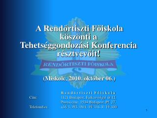 A Rendortiszti Foiskola  k sz nti a Tehets ggondoz si Konferencia r sztvevoit     Miskolc, 2010. okt ber 06.