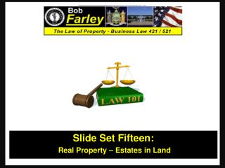 Slide Set  Fifteen :  Real Property –  Estates in Land