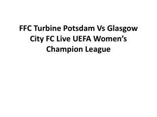 FFC Turbine Potsdam Vs Glasgow City FC Live UEFA Women's Cha