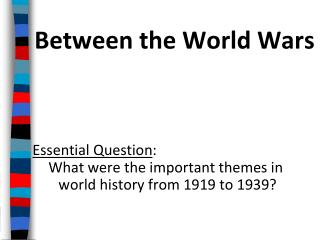 Between the World Wars Essential Question :