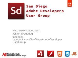web:  www.sdadug.com twitter: @ sdadug facebook :  facebook.com / SanDiegoAdobeDeveloperUserGroup