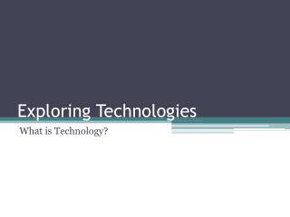 Exploring Technologies
