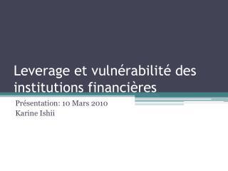 Leverage  et vulnérabilité des institutions financières