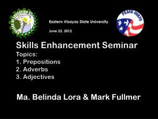 Skills Enhancement Seminar Topics: 1. Prepositions  2. Adverbs 3. Adjectives