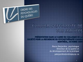 Pierre Desjardins, psychologue  Directeur de la qualité et  du développement de la pratique