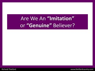 "Are We An  ""Imitation"" or  ""Genuine""  Believer?"