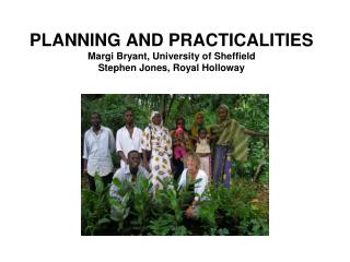 PLANNING AND PRACTICALITIES Margi Bryant, University of Sheffield Stephen Jones, Royal Holloway