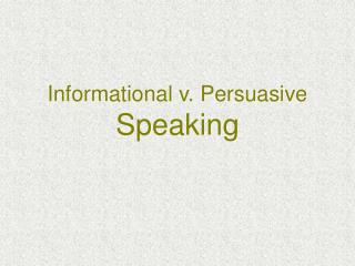 Informational v. Persuasive Speaking